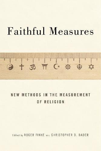 "New Book: ""Faithful Measures: New Methods in the Measurement of Religion"" edited by Dr. Roger Finke"